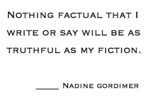 NADINE GORDIMER Nothing factual I say as truthful as fiction